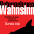Theresia Volk: Unternehmen Wahnsinn