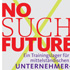 Friederike Müller-Friemauth: No such Future