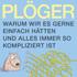 Peter Plöger: Warum ... alles immer so kompliziert ist