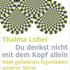 Thalma Lobel: Du denkst nicht mit dem Kopf allein