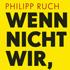 Philipp Ruch: Wenn nicht wir, wer dann?