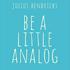 Julius Hendricks: Be a little analog