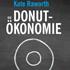 Kate Raworth: Die Donut-Ökonomie