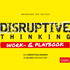 B. v. Mutius: Disruptive Thinking Work- und Playbook